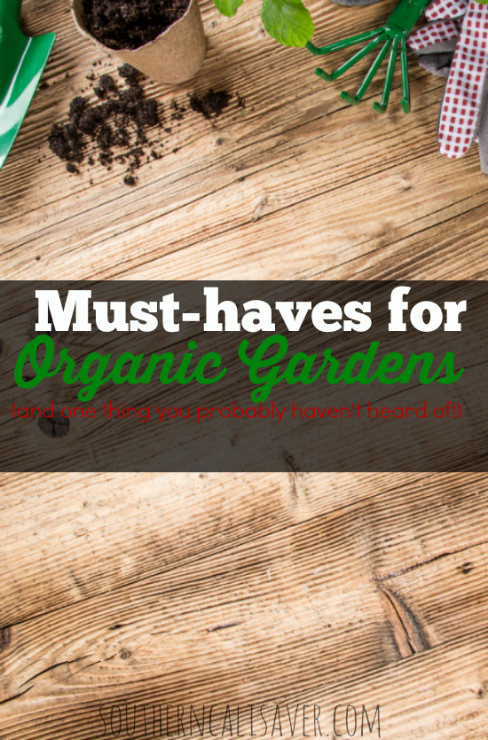 Must Haves for organic gardens